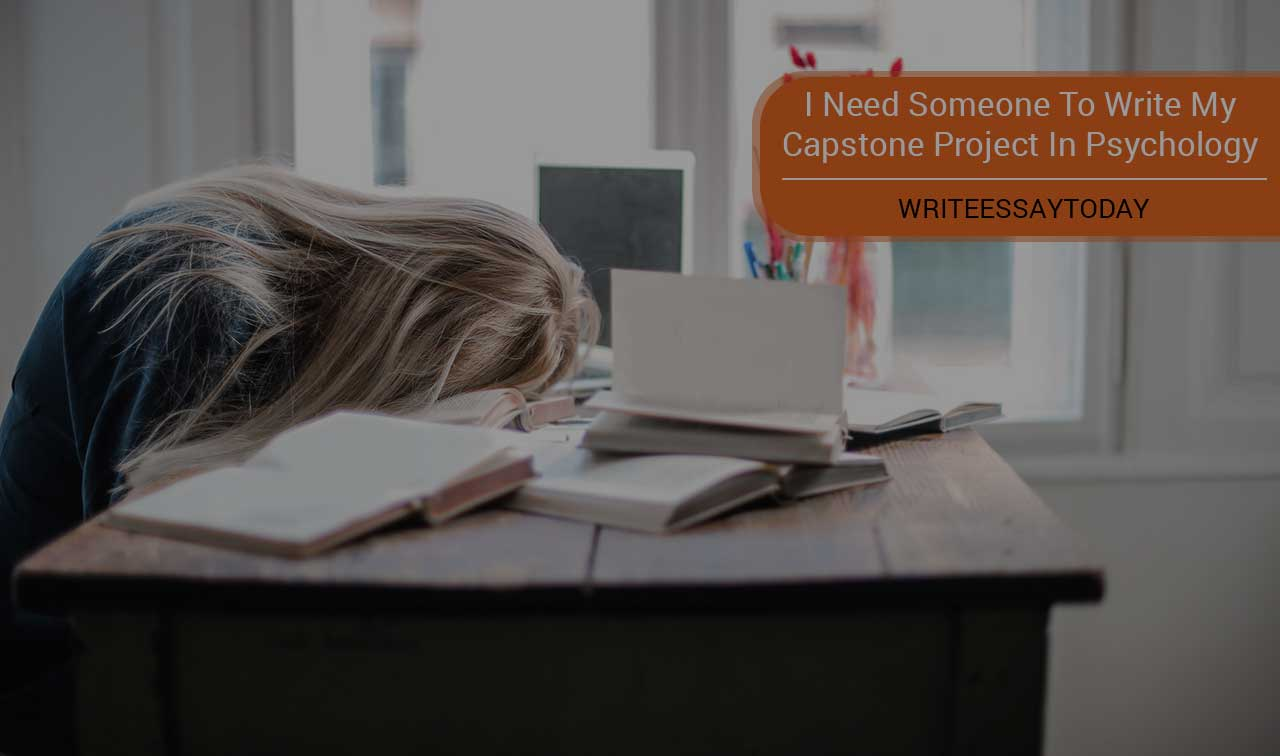 I Need Someone To Write My Capstone Project In Psychology